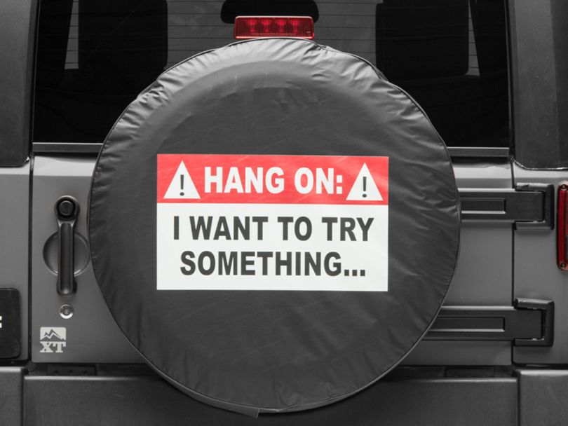 Hang On, I Want To Try Something Spare Tire Cover (87-19 Jeep Wrangler YJ, TJ, JK & JL)