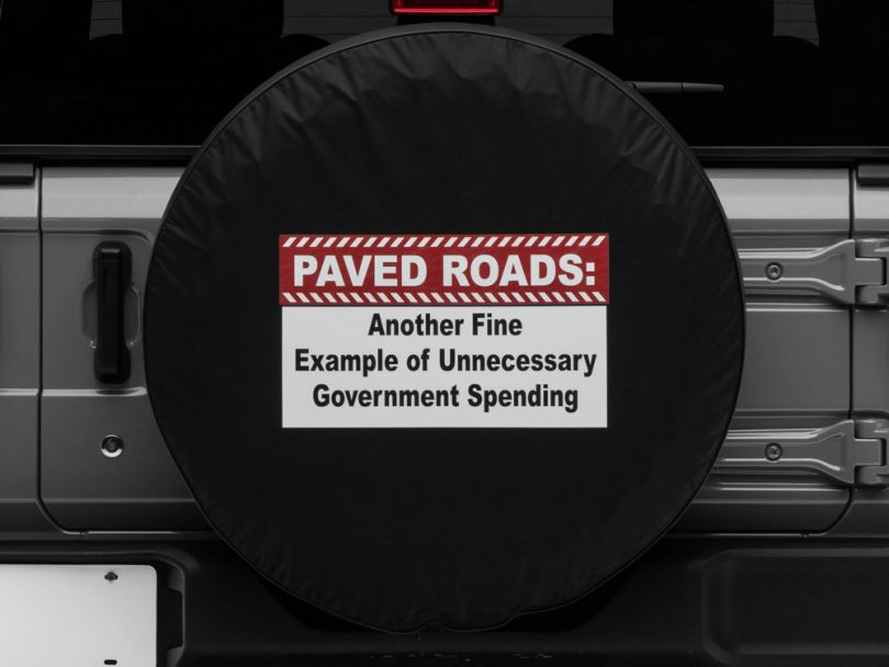 Paved Roads Unnecessary Government Spending Spare Tire Cover (87-20 Jeep Wrangler YJ, TJ, JK & JL)