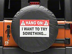Hang On, I Want To Try Something Spare Tire Cover (66-18 Jeep CJ5, CJ7, Wrangler YJ, TJ & JK)