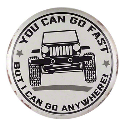 You Can Go Fast But I Can Go Anywhere Road Jeep Wrangler Sign