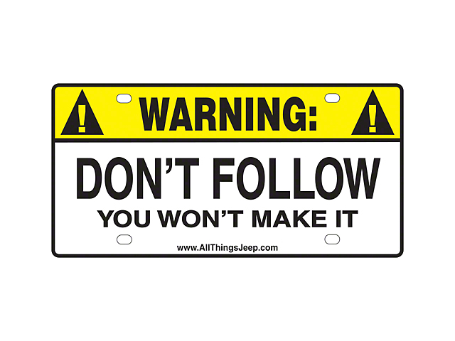 Warning Dont Follow You Wont Make It License Plate