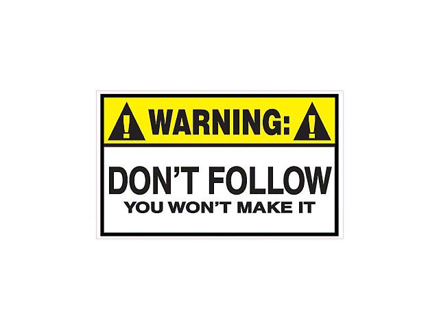 Warning Don't Follow You Won't Make It Decal