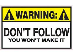 Warning Don't Follow You Won't Make It Decal
