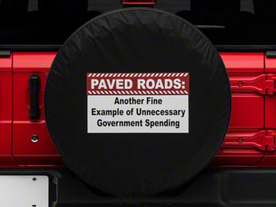 Paved Roads Unnecessary Government Spending Spare Tire Cover (87-18 Jeep Wrangler YJ, TJ, JK & JL)