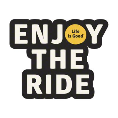 Life is Good Enjoy the Ride Decal