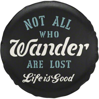 Life is Good 29 in. Not All Who Wander Script Spare Tire Cover (87-18 Jeep Wrangler YJ, TJ, JK & JL)